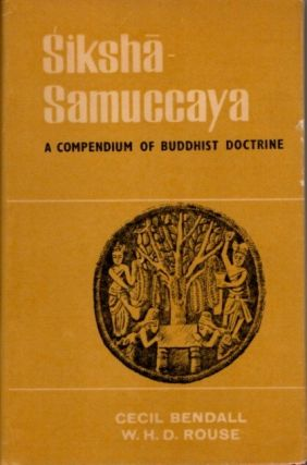 SIKSHA-SAMUCCAYA; A Compendium of Buddhist Doctrine. Cecil Bendall, W H. D. Rouse