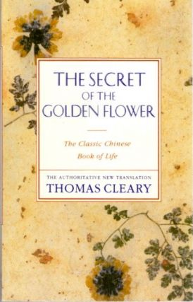 THE SECRET OF THE GOLDEN FLOWER; A Chinese Classic Book of Life. Thomas Cleary