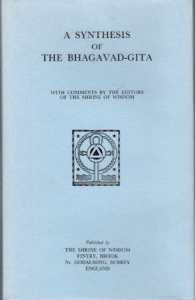 A SYNTHESIS OF THE BHAGAVAD-GITA. of the Shrine of Wisdom