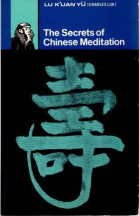 THE SECRETS OF CHINESE MEDITATION.; Self-cultivation by Mind Control as taught in the Ch'an,...