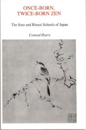 ONCE-BORN, TWICE-BORN ZEN; The Soto and Rinzai Schools of Japan. Conrad Hyers.