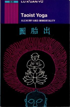 TAOIST YOGA; Alchemy and Immortality. Charles Luk, Lu K'uan Yü.