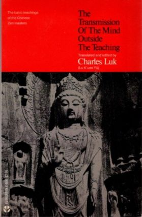 THE TRANSMISSION OF THE MIND OUTSIDE THE TEACHING. Charles Luk.