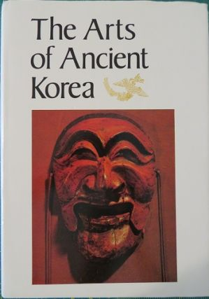 THE ARTS OF ANCIENT KOREA. Ministry of Culture and Information Bureau of Cultural Property