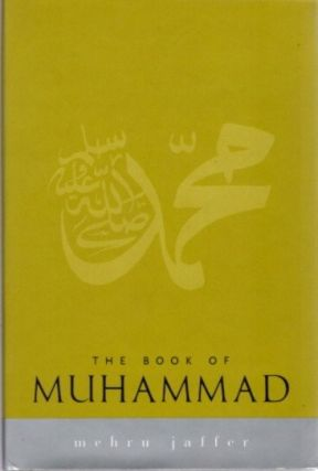 THE BOOK OF MUHAMMAD. Mehru Jaffer.