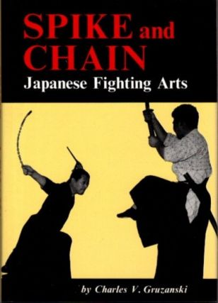 SPIKE AND CHAIN; Japanese Fighting Arts. Charles V. Guzanski.