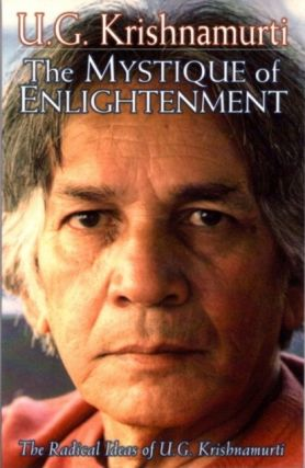 THE MYSTIQUE OF ENLIGHTENMENT; The Radical Ideas of U.G. Krishnamurti. U. G. Krishnamurti