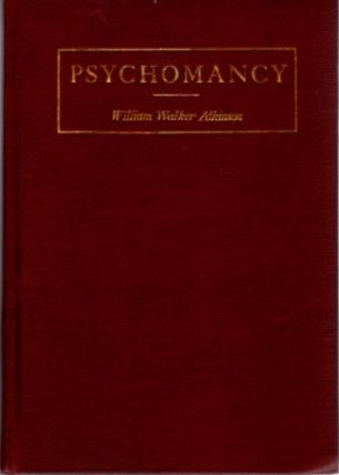 PRACTICAL PSYCHOMANCY AND CRYSTAL GAZING. William Walker Atkinson