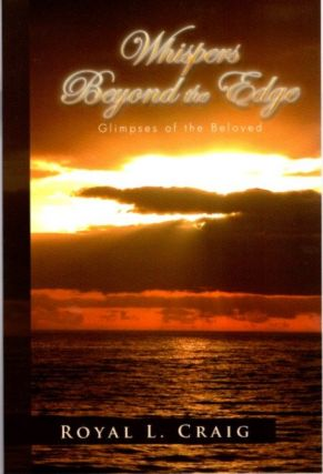 WHISPERS BEYOND THE EDGE; Glimpses of the Beloved. Royal L. Craig