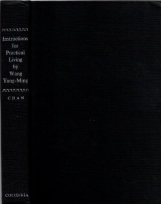INSTRUCTIONS FOR PRACTICAL LIVING AND OTHER NEO-CONFUCIAN WRITINGS. Wang Yang-Ming
