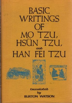 BASIC WRITINGS OF MO TZU, HSUN TZU, AND HAN FEI TZU. Burton Watson