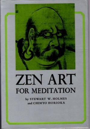 ZEN ART FOR MEDITATION. Stewart W. Holmes, Chimyo Horioka