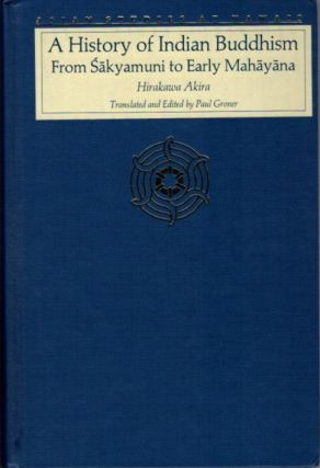 A HISTORY OF INDIAN BUDDHISM; From Sakyamuni to Early Mahayana. Hirakawa Akira