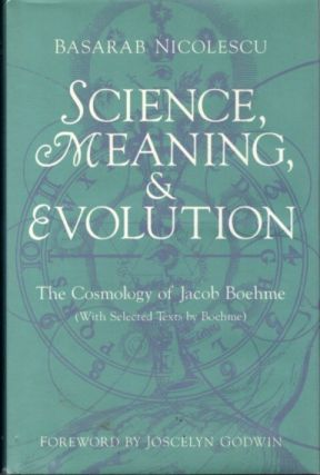 SCIENCE, MEANING, AND EVOLUTION: THE COSMOLOGY OF JACOB BOEHME. Basarab Nicolescu