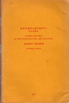 KRISHNAMURTI'S TALKS TO BOYS AND GIRLS OF THE FOUNDATION FOR NEW EDUCATION :; Rajghat - Banaras...