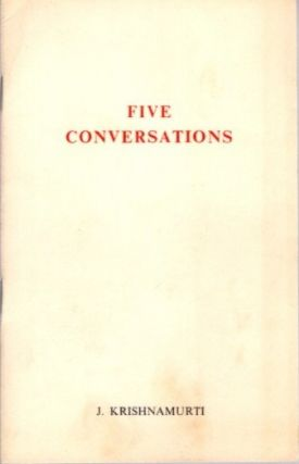 FIVE CONVERSATIONS. J. Krishnamurti