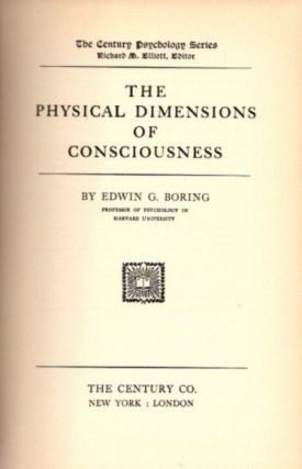 THE PHYSICAL DIMENSIONS OF CONSCIOUSNESS. Edward G. Boring