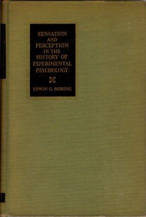 SENSATION AND PERCEPTION IN THE HISTORY OF EXPERIMENTAL PSYCHOLOGY. Edwin G. Boring