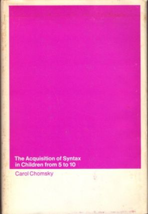 THE ACQUISITION OF SYNTAX IN CHILDREN FROM 5 TO 10. Carol Chomsky