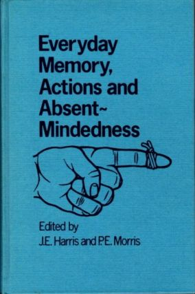 EVERYDAY MEMORY, ACTIONS AND ABSENT MINDEDNESS. J. E. Harris, P E. Morris