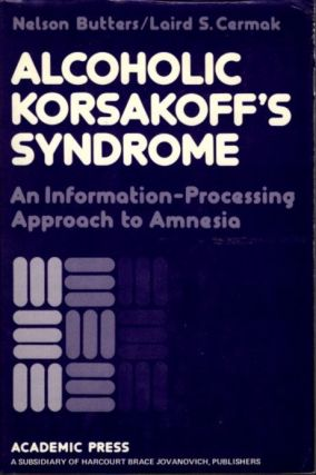 ALCOHOLIC KORSAKOFF'S SYNDROME; An Information Processing Approach to Amnesia. Nelson Butters,...