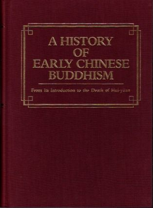 A HISTORY OF EARLY CHINESE BUDDHISM; From Its Introduction to the Death of Hui-Yüan