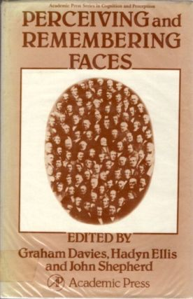 PERCEIVING AND REMEMBERING FACES. Graham Davies, Hadyn Ellis, John Shepherd