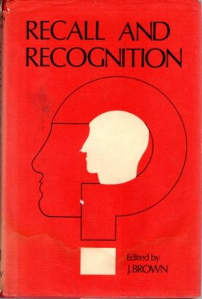 RECALL AND RECOGNITION. John Brown