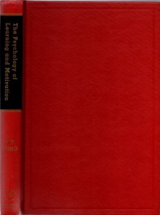 THE PSYCHOLOGY OF LEARNING AND MOTIVATION: VOLUME 17; Advances in research and Theory. Gordon W....