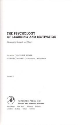 THE PSYCHOLOGY OF LEARNING AND MOTIVATION: VOLUME 21; Advances in research and Theory