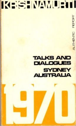 TALKS AND DIALOGUES SYDNEY 1970; Authentic Reports. J. Krishnamurti