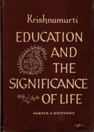 EDUCATION AND THE SIGNIFICANCE OF LIFE. J. Krishnamurti