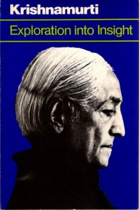 EXPLORATION AND INSIGHT. J. Krishnamurti