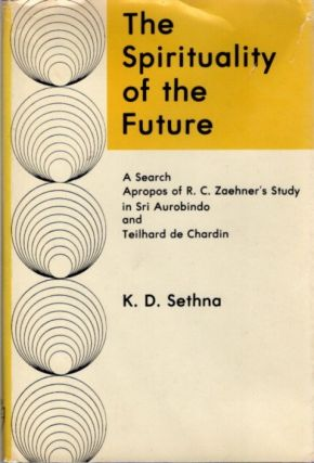 THE SPIRITUALITY OF THE FUTURE; A Search Apropos of R.C. Zaehner's Study in Sri Aurobindo and...