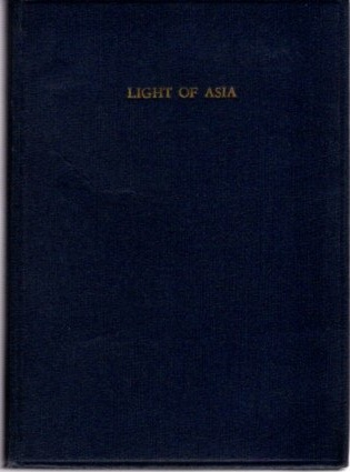 THE LIGHT OF ASIA. Edwin Arnold