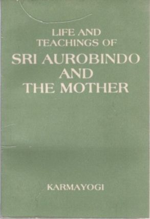 LIFE AND TEACHINGS OF SRI AUROBINDO AND THE MOTHER. Karmayogi