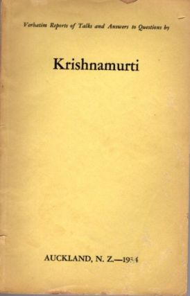 VERBATIM REPORT OF TALKS AND ANSWERS TO QUESTIONS IN BY KRISHNAMURTI; Auckland, N.Z. - 1934. J....
