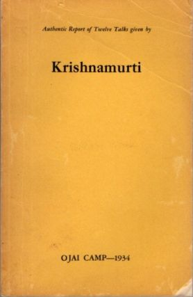 AUTHENTIC REPORT OF TWELVE TALKS GIVEN BY KRISHNAMURTI; Ojai Camp 1934. J. Krishnamurti