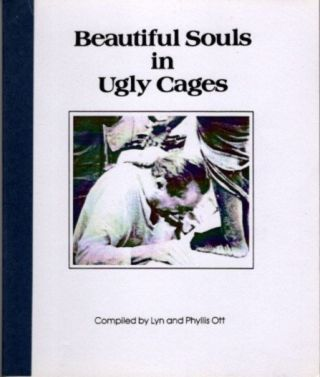 BEAUTIFUL SOULS IN UGLY CAGES. Lyn ott, Phyllis, compilers