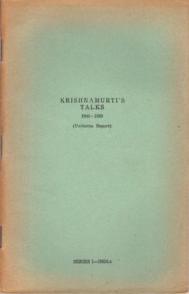KRISHNAMURTI TALKS 1949 - 1950; Series I - India (Verbatim Report). J. Krishnamurti