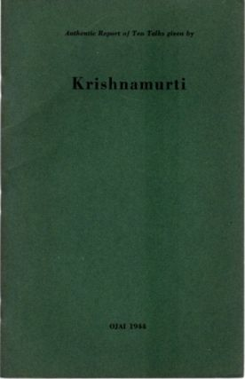 AUTHENTIC REPORT OF TEN TALKS GIVEN BY KRISHNAMURTI; Ojai 1944. J. Krishnamurti