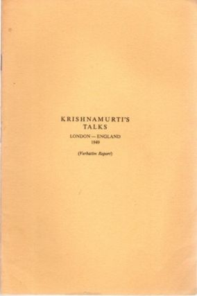 KRISHNAMURTI TALKS LONDON - ENGLAND 1949; (Verbatim Report). J. Krishnamurti