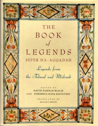 THE BOOK OF LEGENDS: SEFER HA-AGGADAH; Legends from the Talmud and Midrash. Hayim Nahman Bialik,...