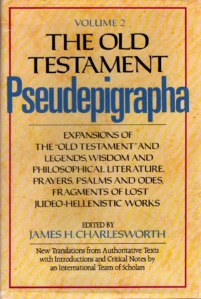 THE OLD TESTAMENT PSEUDEPIGRAPHA VOLUME 2; Expansions of the Old Testament and Legends, Wisdom...