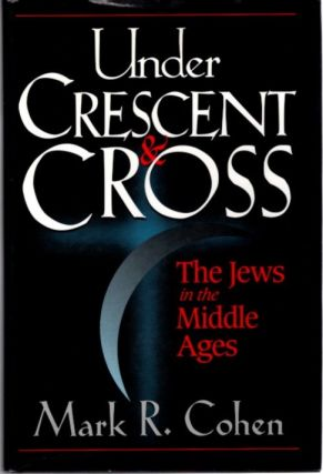 UNDER CRESCENT AND CROSS; The Jews in the Middle Ages. Mark R. Cohen