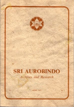 SRI AUROBINDO ARCHIVES AND RESEARCH VOL. 1, NO. 1, APRIL 1977. Sri Aurobindo
