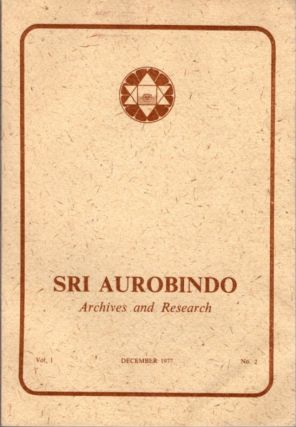 SRI AUROBINDO ARCHIVES AND RESEARCH VOL. 1, NO. 2, DECEMBER 1977. Sri Aurobindo