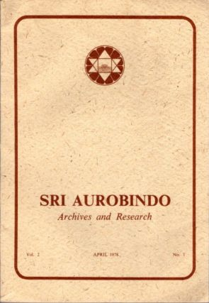 SRI AUROBINDO ARCHIVES AND RESEARCH VOL. 2, NO. 1, APRIL 1978. Sri Aurobindo