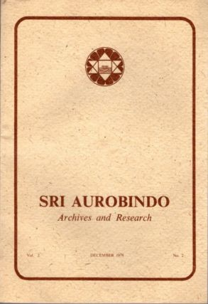 SRI AUROBINDO ARCHIVES AND RESEARCH VOL. 2, NO. 2, DECEMBER 1978. Sri Aurobindo