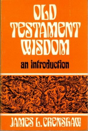OLD TESTAMENT WISDOM; An Introduction. James L. Crenshaw